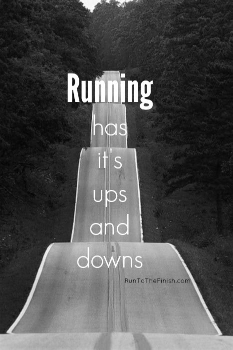 running has it's ups and downs, embrace them both