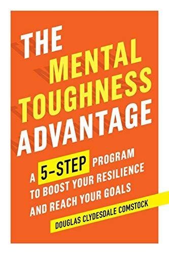 Download Pdf The Mental Toughness Advantage A 5step Program To