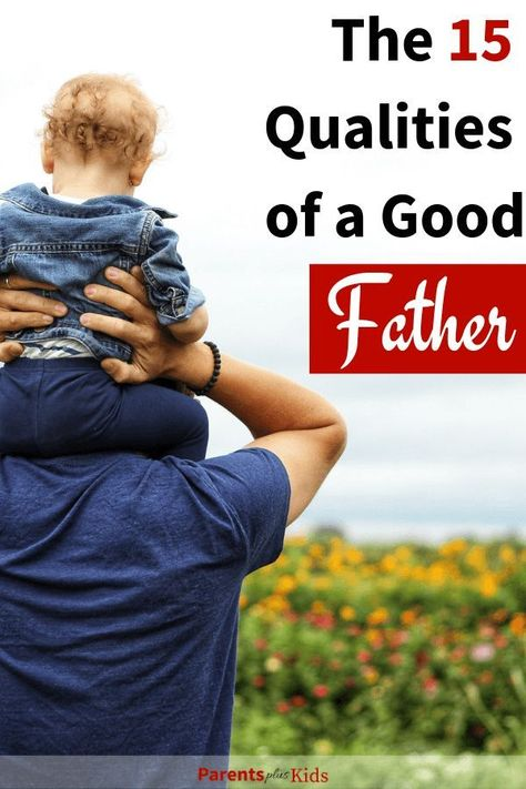 15 Essential Qualities of a Good Father - Parents Plus Kids