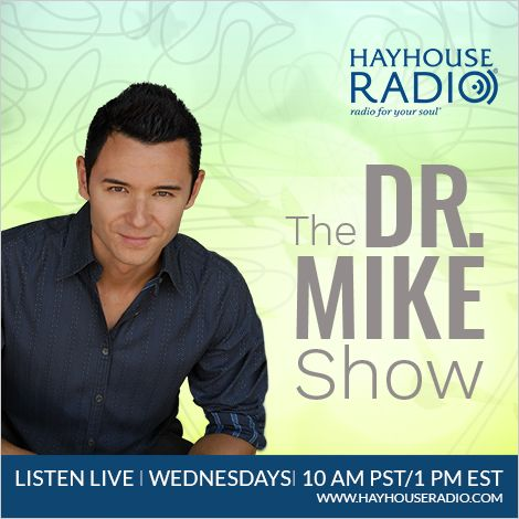 Listen To Dr. Mike On Hay House Radio Every Wednesday At 10 AM PST / 1 PM  EST. Listen At HayHouseRadio.com Or Download The Hay House Radio App Frou2026