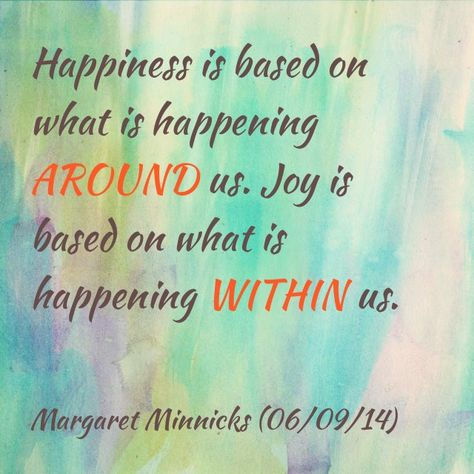 Happiness Vs Joy Quotes By Margaret Minnicks Joy Quotes Happy