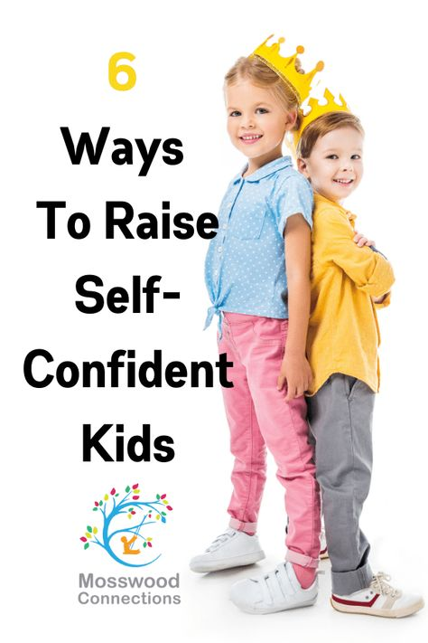 6 Ways To Raise Self-Confident Kids With Positive Parenting - Mosswood Connections