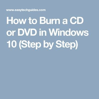 How to Burn a CD or DVD in Windows 10 (Step by Step)   Windows in