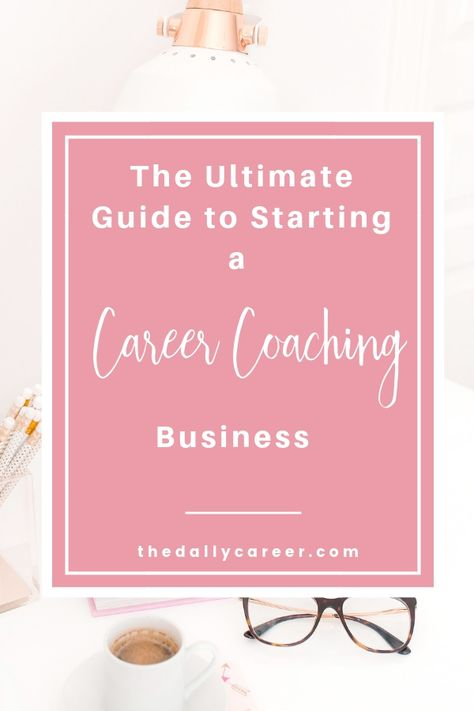 The Ultimate Guide to Starting a Career Coaching Business - The Daily Career