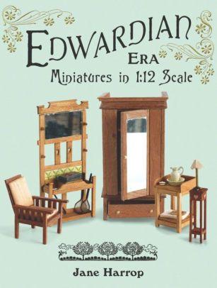 Edwardian Era Miniatures In 1 12 Scale Paperback Edwardian Era Miniatures Victorian Dollhouse Miniatures