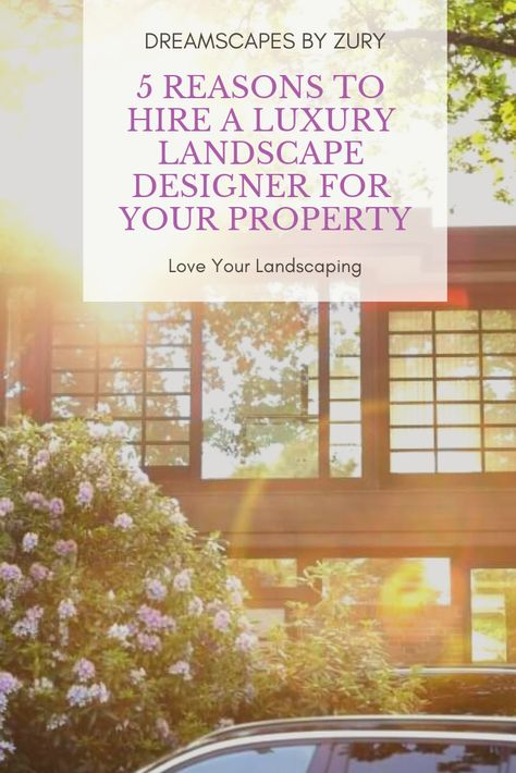 5 Reasons To Hire A Luxury Landscape Designer For Your Property