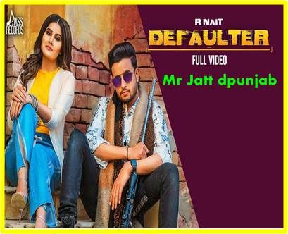 Defaulter Song R Nait Dj Youngster New Latest Song Songs New Song Download