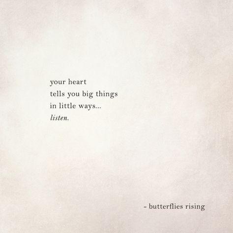your heart tells you big things in little ways… listen.  – butterflies rising