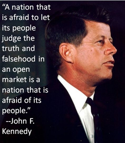 'A nation that is afraid to let its people judge the truth and falsehood in an open market…' (JFK Poster)