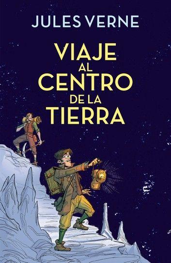 Viaje Al Centro De La Tierra Colección Alfaguara Clásicos Ebook By Jules Verne Rakuten Kobo Viaje Al Centro De La Tierra Centro De La Tierra Julio Verne