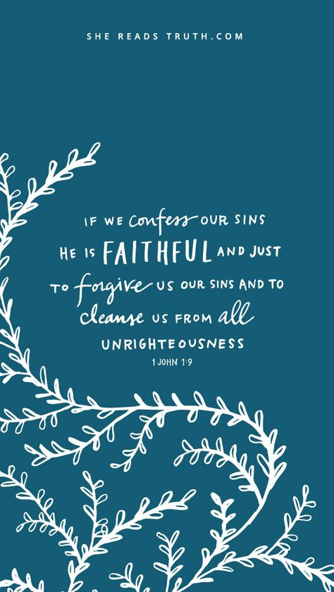 If we confess our sins, He is faithful and just to forgive us our sins and to cleanse us from all unrighteousness.  1 John 1:9