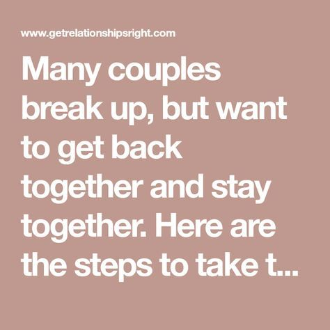 Many couples break up, but want to get back together and ...