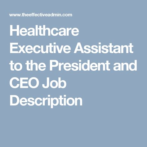Healthcare Executive Assistant To The President And Ceo Job