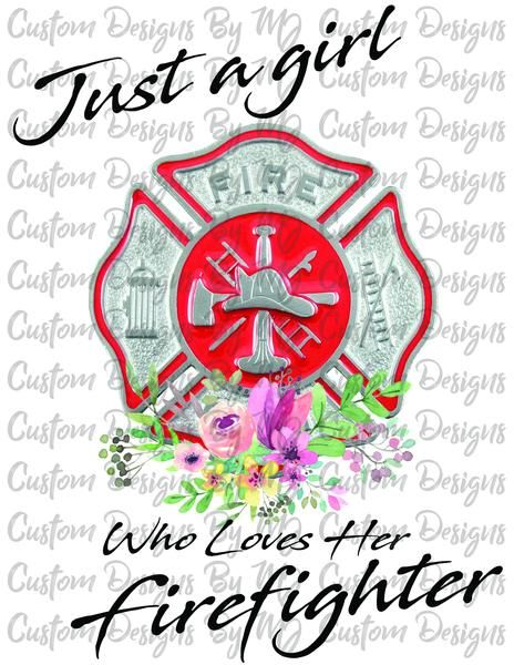 c89166728157d Just A Girl Who Loves Her Firefighter Sublimation Transfer – Custom ...