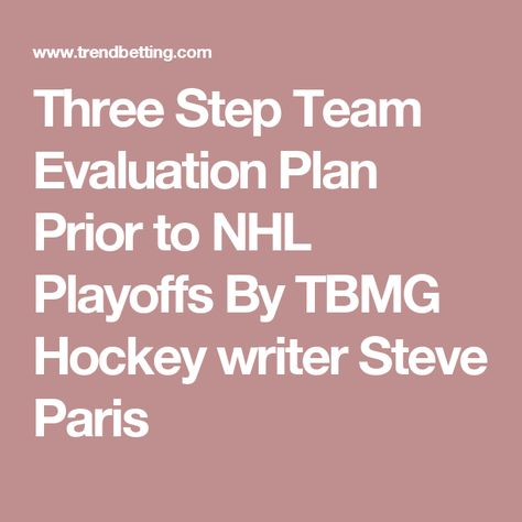 Three Step Team Evaluation Plan Prior To Nhl Playoffs By Tbmg