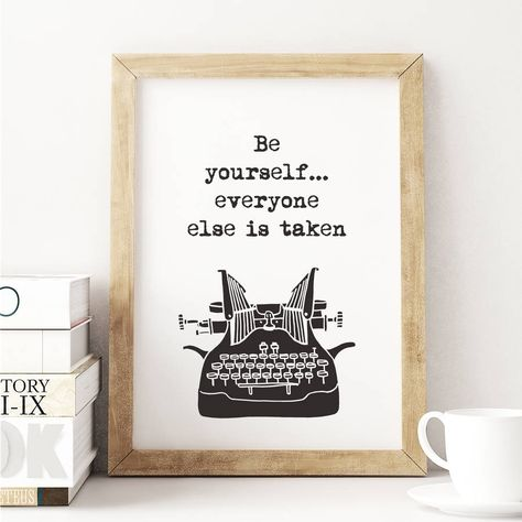 Be yourself… everyone else is taken http://www.notonthehighstreet.com/themotivatedtype/product/be-yourself-typewriter-illustration-typography-print Limited edition, order now!