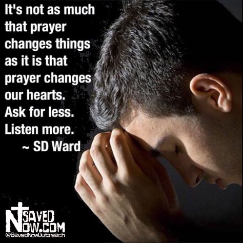 It's not as much that prayer changes things as it is that prayer changes our hearts. Ask for less. Listen more. There is treasure to be found in time alone with God and the conversation is great. . #Wisdom #success #Revival #manofgod #listentogod #education #loverevolution #godslove #spirituality  #sdward #inspiration  #prayer #motivation #motivate  #lifehacks