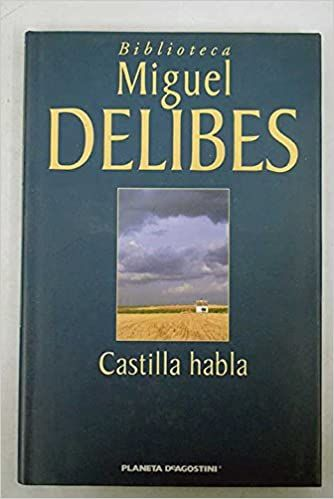 Castilla Habla Delibes Miguel 1920 2010 1986 L Bc 860 Del Cas Miguel Delibes Miguelitos Biblioteca