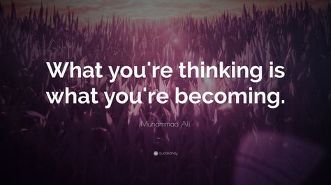 "Muhammad Ali Quote: ""What you're thinking is what you're becoming."""