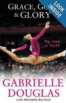 Grace, Gold, and Glory: My Leap of Faith: Gabrielle Douglas, Michelle Burford