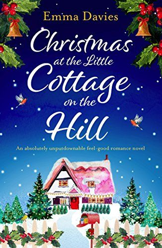 Christmas At The Little Cottage On The Hill An Absolutely Unputdownable Feel Good Romance Novel The Lit Christmas Romance Best Romance Novels Christmas Books