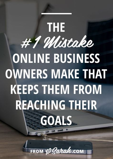 The #1 mistake keeping you away from your online business goals via @XO Sarah (Badass Blogging + Biz).