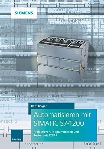 Automatisieren Mit Simatic S7 1200 Programmieren Projektieren Und Testen Mit Step 7 Simatic Automatisieren Mit Te Bucher Programmieren Beliebte Bucher