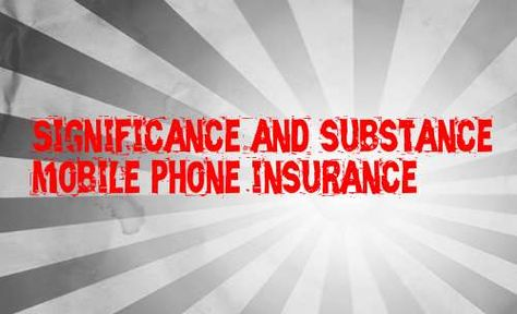 Significance And Substance Mobile Phone Insurance Dental