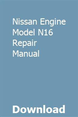 Nissan Engine Model N16 Repair Manual | swolusithu | Repair