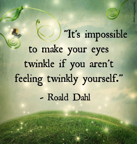 """""""It's impossible to make your eyes twinkle if you aren't feeling twinkly yourself.""""   """"Danny, the Champion of the World""""   20 inspiring and whimsical quotes from Roald Dahl #happiness #books #quotes"""