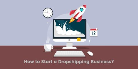 Learn How to Start a Dropshipping Business from Scratch in 2021