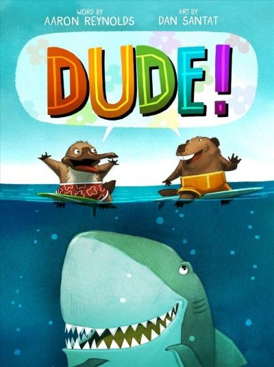 DUDE! written by Aaron Reynolds and art by Dan Santat  Surf's up in