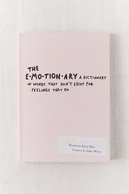 The Emotionary: A Dictionary of Words That Don't Exist for Feelings That Do By Edun Sher