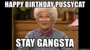 Sophia Says Happy Birthday Pussycat Stay Gangsta Funny Happy Birthday Meme Happy Birthday Meme Happy Birthday Funny