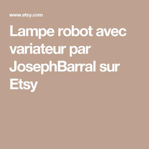 Lampe robot avec variateur par JosephBarral sur Etsy