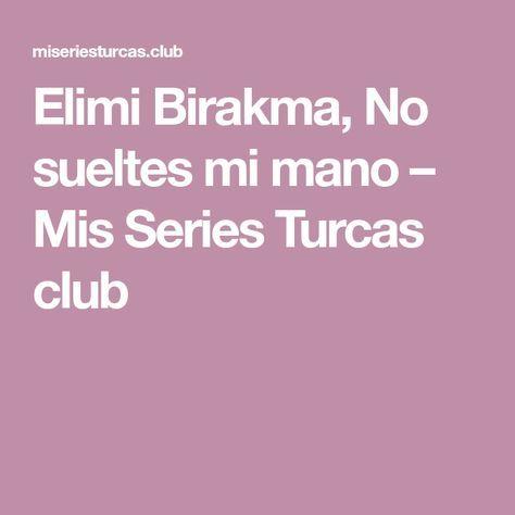 Elimi Birakma No Sueltes Mi Mano Mis Series Turcas Club No Sueltes Mi Mano Series Y Novelas Soltar