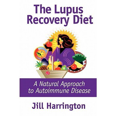 The Lupus Recovery Diet A Natural Approach To Autoimmune Disease Walmart Com In 2020 Lupus Diet Autoimmune Disease Lupus