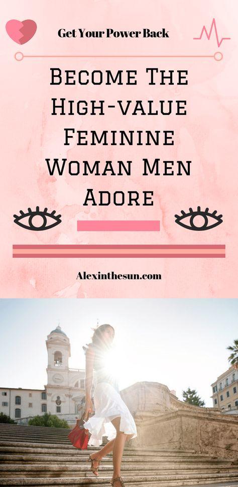 Become The High Value Feminine Woman Men Adore - Alex In The Sun