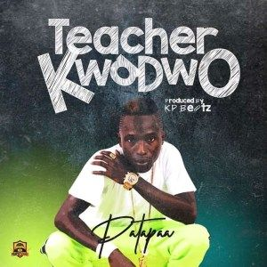 Download Patapaa Teacher Kwadwo Prod By Kp Beatz Aacehypez In 2020 Teacher News Songs Songs