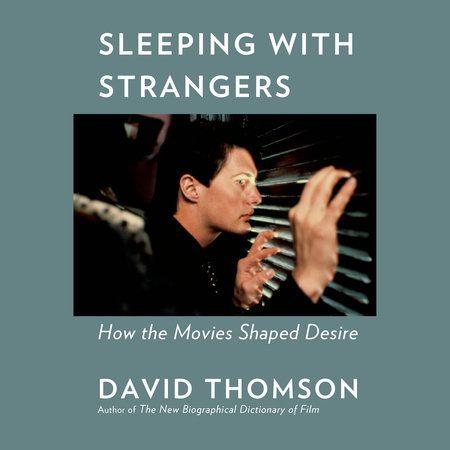 Sleeping With Strangers By David Thomson 9781101971024 Penguinrandomhouse Com Books Audio Books Stranger Film Books