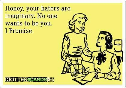ha! I can't stand that word. Anyone who talks about haters = instant douchebag to me.