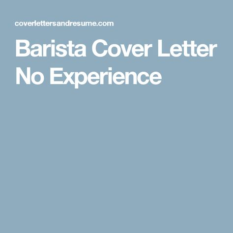 Barista Cover Letter No Experience adulting Pinterest Cafe - barista cover letter