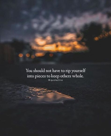 Positive Quotes : You should not have to rip yourself..