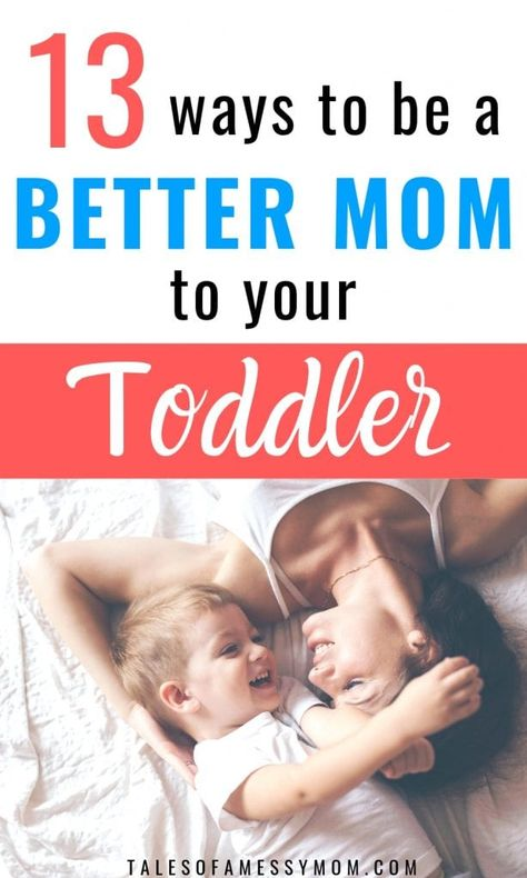 How to Be a Better Mom to Your Toddler - Tales of a Messy Mom