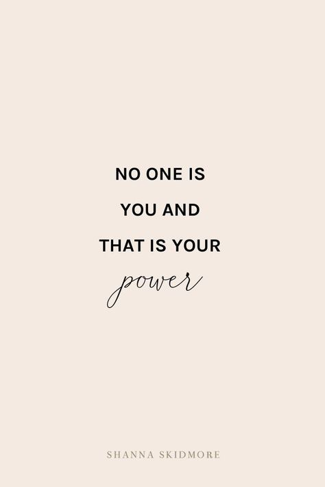 """""""No one is you and that's your power."""" 