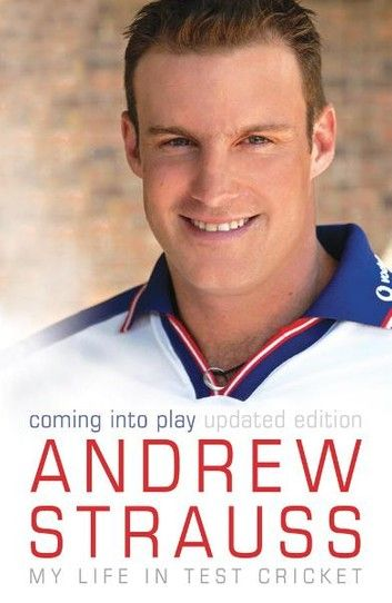 Andrew Strauss: Coming into Play - My Life in Test Cricket ebook by Andrew Strauss - Rakuten Kobo