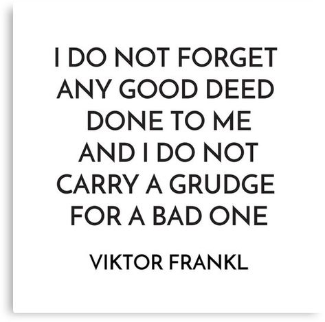 viktor frankl quote i do not forget any good deed done to me