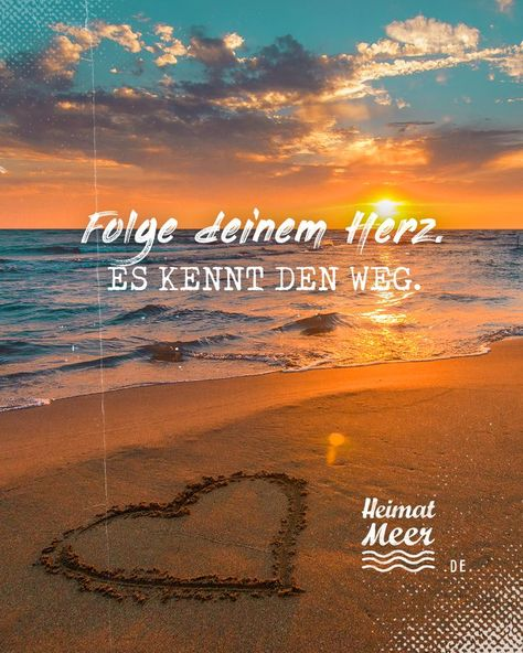 Folge deinem Herzen. Es kennt den Weg. »Honey (h) r of Heimatmeer >>