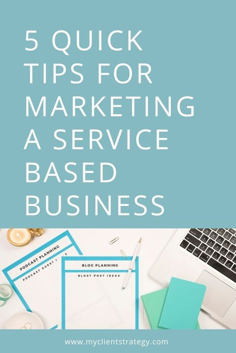 5 Quick tips for marketing a service based business | My Client Strategy