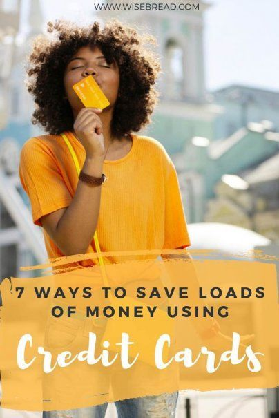 7 Ways To Save Loads Of Money Using Credit Cards Small Business Credit Cards What Is Credit Score Credit Card Offers